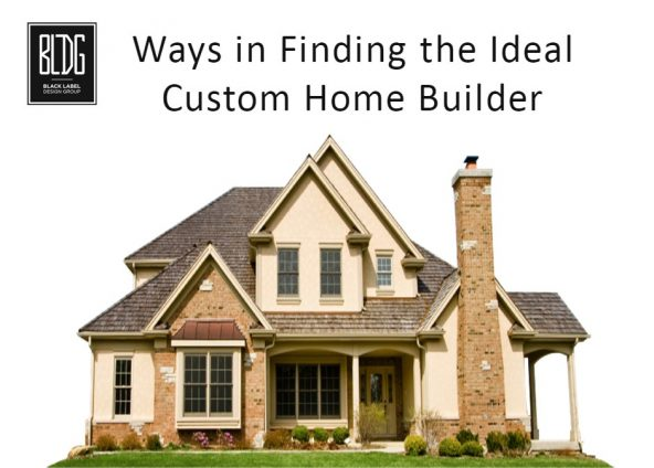 Ways in Finding the Ideal Custom Home Builder