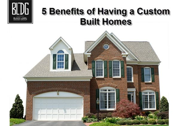 5 Benefits of Having a Custom Built Homes