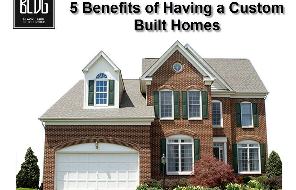 5 Benefits of Having a Custom Built Homes